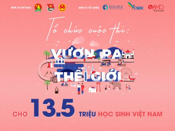 """Edupia tổ chức Cuộc thi """"Vươn Ra Thế Giới"""" cho 13.5 triệu học sinh Việt Nam"""